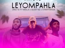 Dino 10 - Nayoke Leyompahla (ft. Takilla, Siyamthanda & Silver Tee)