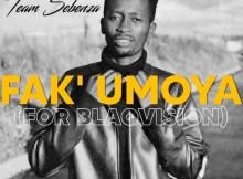 Team Sebenza - Fak' umoya (For Blaqvision)