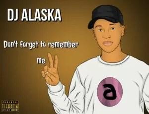 Dj Alaska - Don't Forget To Remember Me EP
