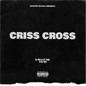 Dj Rego ft. Meli Dot Records - Criss-Cross