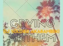 Dj Soldier Akabambeki - Crying Anthem