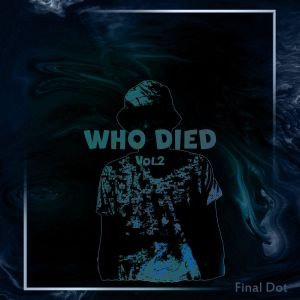 Final Dot - Who Died (feat. General Camagu)