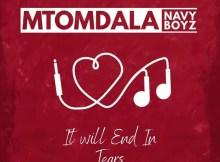 Mtomdala Navy Boyz - It Will End In Tears