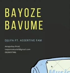 Dj Lifa ft Assertive Fam - Bayoze Bavume