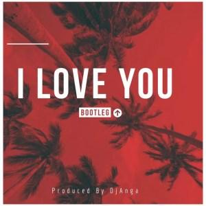 DjAnga - I love You (Bootleg)
