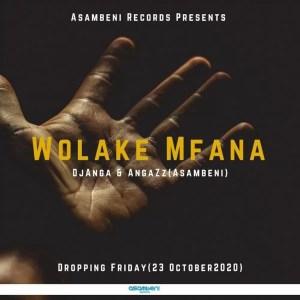Dj Anga & AngaZz(Asambeni) - Wolake Mfana