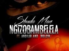 Sbuda Man - Ngizobambelela (feat. Andileh & Thully M)