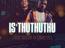 Ayzoman & Diskwa - Is'thuthuthu