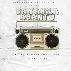 Sporo Wabantu, Drum Max & Vicky Voyi - Bayabila Abantu