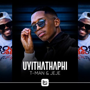 T-Man & Jeje - Uyithathaphi