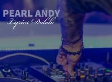 Pearl Andy & DJ Ex - Lyrics Dololo