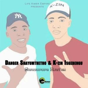 Danger Shayumthetho & K-zin Isgebengu - Sisezopopa Njayam