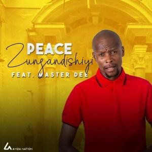 Peace - Zungandishiyi (feat. Master Dee)