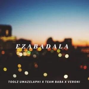 Toolz Umazelaphi, Team Baba & Veroni - Ezabadala