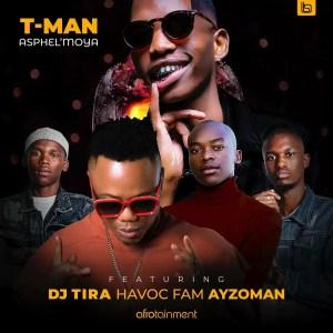 T-Man - Asphel'moya ft. DJ Tira, Havoc Fam & Ayzoman
