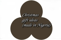 CHRISTMAS GIFT IDEAS (MADE IN NIGERIA)