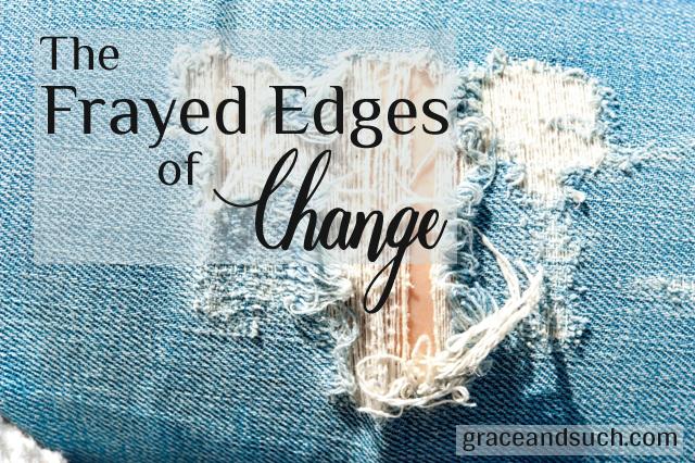 The Frayed Edges of Change