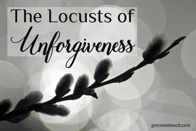 The Locusts of Unforgiveness