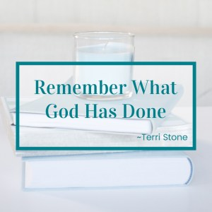 http://graceandsuch.com/remember-what-god-has-done/