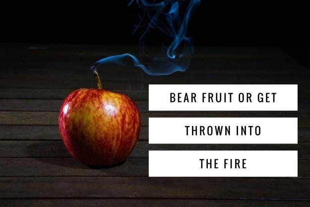Bear fruit – or Else!
