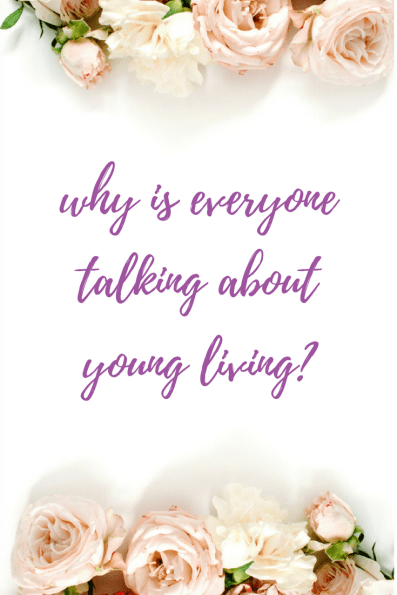 Why is everyone talking about Young Living?.
