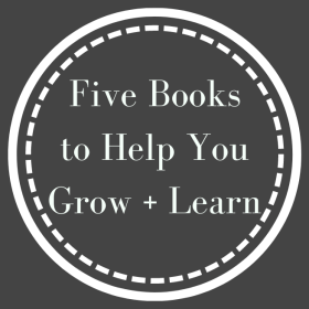In an effort to grow and learn, I've gathered stacks of books, read five of them last month, and share them here with you!