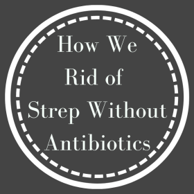 How we rid of strep without antibiotics was a surprise to me and was unexpected, but it has changed our family's life forever.