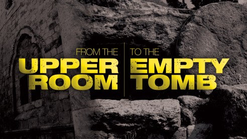 From the Upper Room to the Empty Tomb