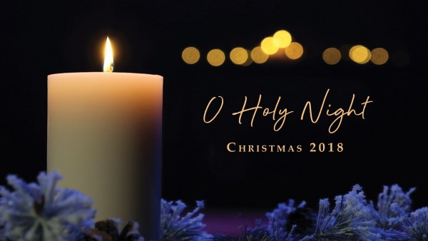 O Holy Night — Christmas 2018