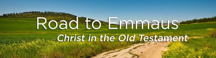 Road to Emmaus: Christ in the Old Testament