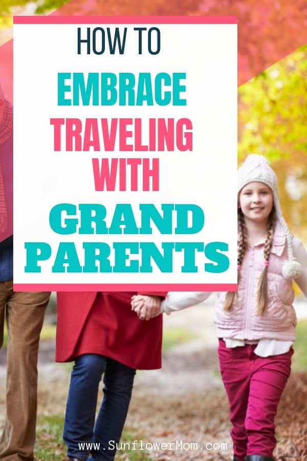 Benefits of traveling with grandparents and the best ideas to make sure your vacation is enjoyable for all three generations. #travel #grandparents #parenting101 #positiveparenting #singlemom #sunflowermom
