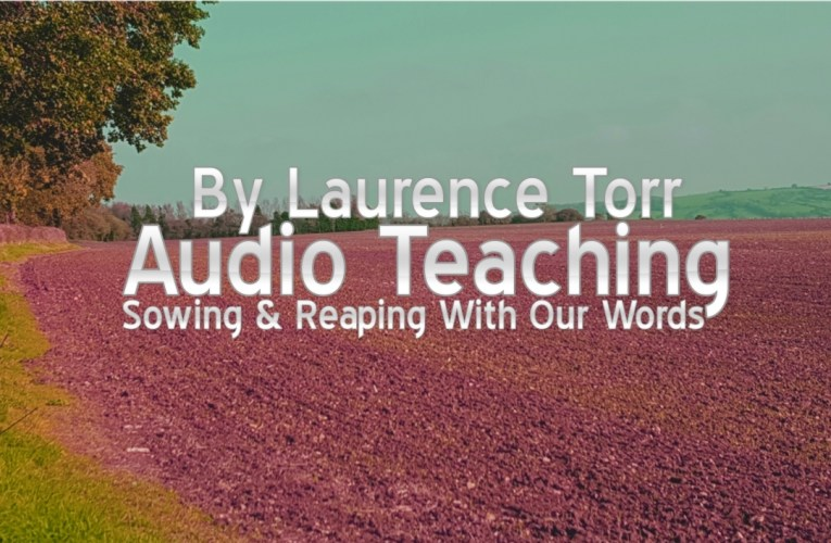 Sowing and Reaping with Our Words – By Laurence Torr