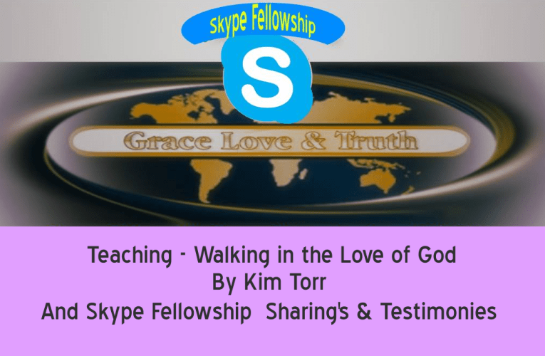 Skype Fellowship & Teaching Walking In the Love of God – By Kim Torr