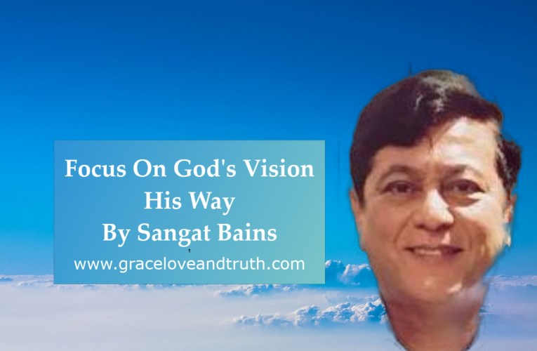 Focus On God's Vision His Way – By Sangat Bain