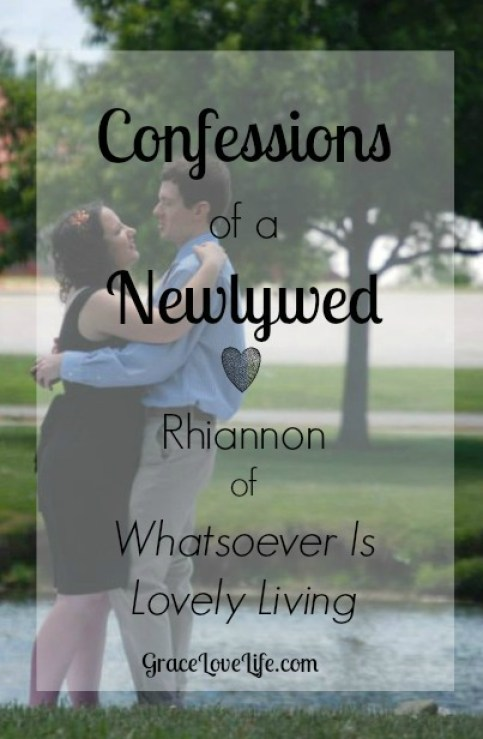 Confessions of a Newlywed-Whatsoever is Lovely Living