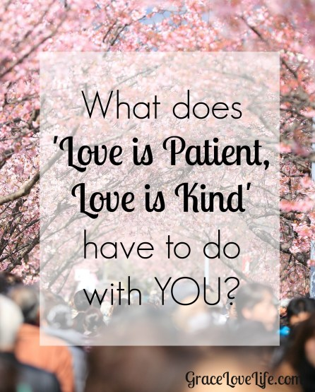 What does 'Love is Patient, Love is Kind' have to do with YOU