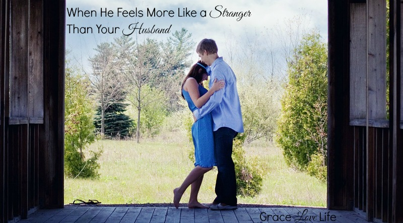 When He Feels More Like A Stranger Than Your Husband | Grace
