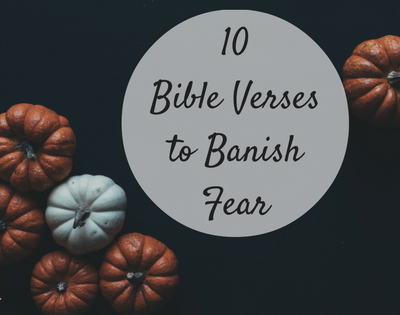 10 Bible Verses to Banish Fear
