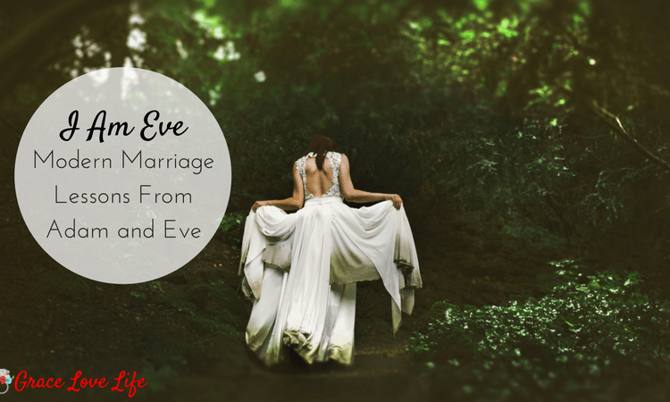 I Am Eve: Modern Marriage Lessons From Eve