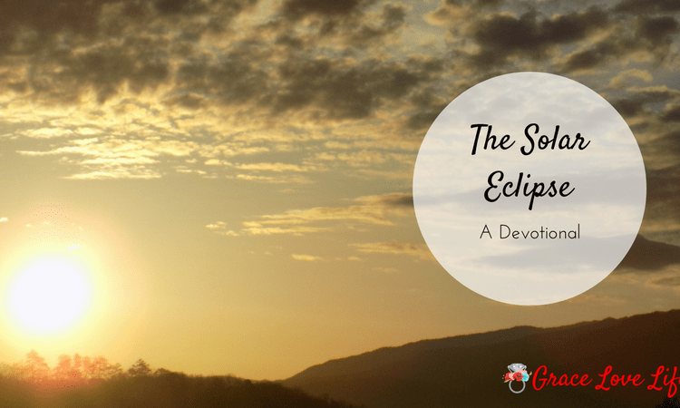The Great Solar Eclipse (A Devotional)