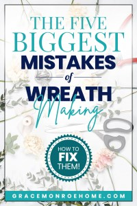 Don't Make These Wreath Making Mistakes - Tips for making wreaths like a pro!
