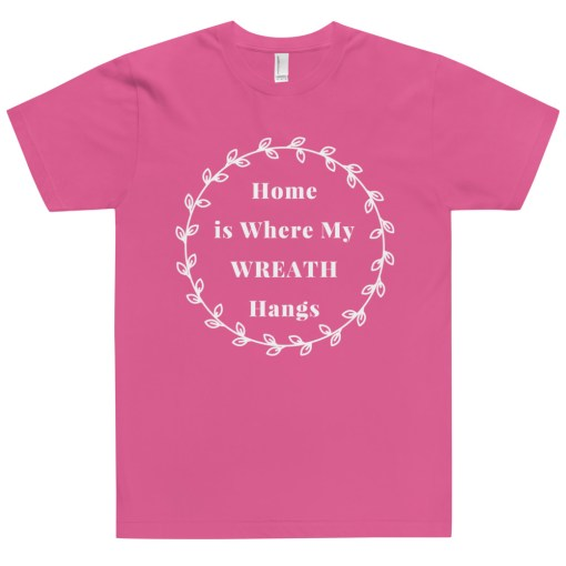 Home is Where My Wreath Hangs Pink T-Shirt