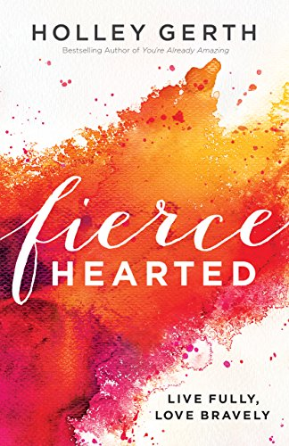 Fiercehearted by Holley Gerth | Book Review by Grace to Grow Blog