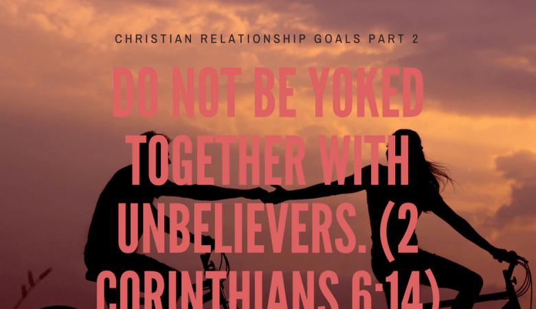 ChristianRelationshipGoalsPart2_2Corinthians614