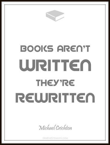 Books aren't written they're rewritten - Michael Crichton quote