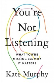 You're Not Listening : what you're missing and why it matters - Kate Murphy