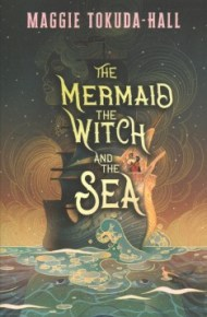 The Mermaid, the Witch and the Sea  - Maggie Tokuda-Hall