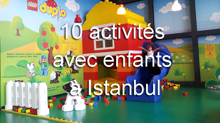 10 activités avec enfants à Istanbul, musées et parcs d'attractions