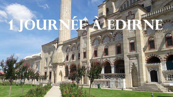 une journée à Edirne en Turquie