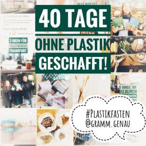 Plastikfasten Finale Collage 40 Tage geschafft gramm.genau